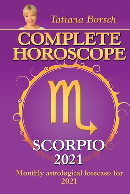 Complete Horoscope SCORPIO 2021: Monthly Astrological Forecasts for 2021 Cover Image