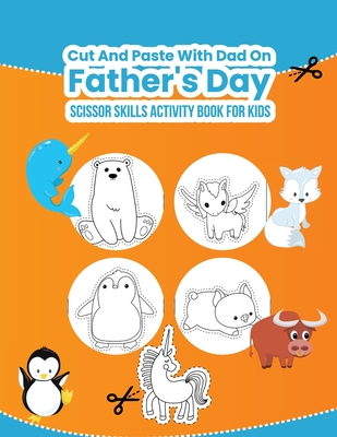 Scissor Skills Activity Book for Kids: Cut and Paste with Dad on Father's Day Cover Image