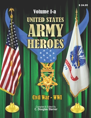 United States Army Heroes - Volume 1-a: Medal of Honor Civil War - WWI Cover Image