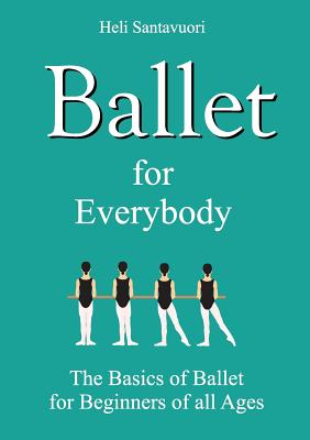 Ballet for Everybody: The Basics of Ballet for Beginners of all Ages Cover Image