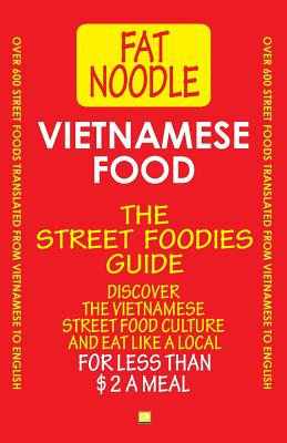 Vietnamese Food. The Street Foodies Guide.: Over 600 Street Foods Translated Into English. Eat Like A Local For Less Than $2 A Meal. Cover Image