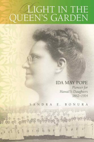 Light in the Queen's Garden: Ida May Pope, Pioneer for Hawai'i's Daughters, 1862-1914 Cover Image
