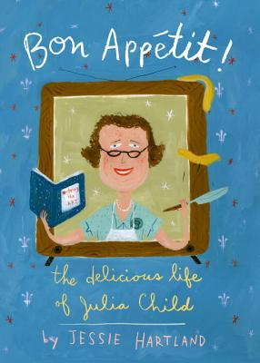 Bon Appetit! the Delicious Life of Julia Child Cover Image