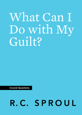 What Can I Do with My Guilt? (Crucial Questions) Cover Image