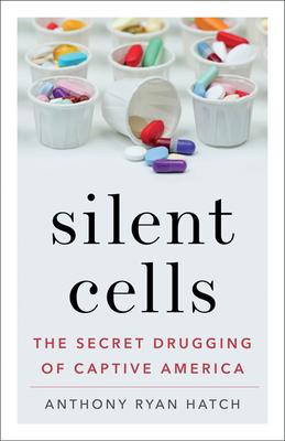 Silent Cells: The Secret Drugging of Captive America Cover Image