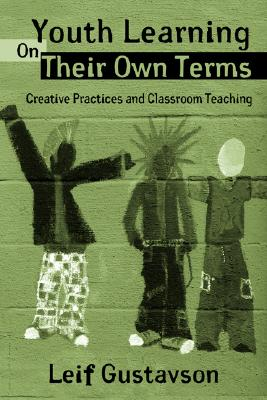 Youth Learning on Their Own Terms: Creative Practices and Classroom Teaching (Critical Youth Studies) Cover Image