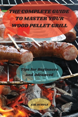 The Complete Guide to Master your Wood Pellet Grill Cover Image