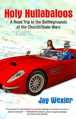 Holy Hullabaloos: A Road Trip to the Battlegrounds of the Church/State Wars Cover Image