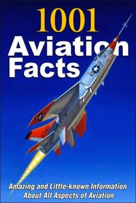 1001 Aviation Facts: Amazing and Little-Known Information about All Aspects of Aviation Cover Image