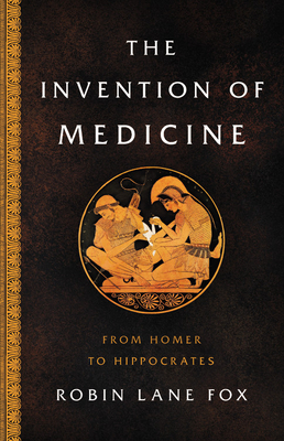 The Invention of Medicine: From Homer to Hippocrates Cover Image