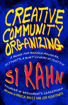 Creative Community Organizing: A Guide for Rabble-Rousers, Activists, and Quiet Lovers of Justice Cover Image