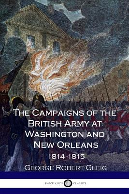 The Campaigns of the British Army at Washington and New Orleans 1814-1815 Cover Image