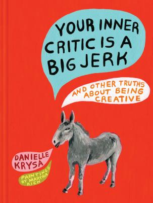 Your Inner Critic Is a Big Jerk: And Other Truths about Being Creative Cover Image