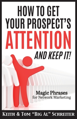 How To Get Your Prospect's Attention and Keep It!: Magic Phrases For Network Marketing Cover Image