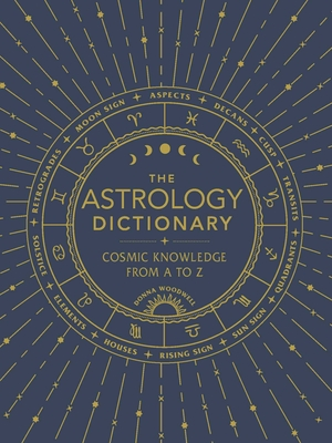 The Astrology Dictionary: Cosmic Knowledge from A to Z Cover Image