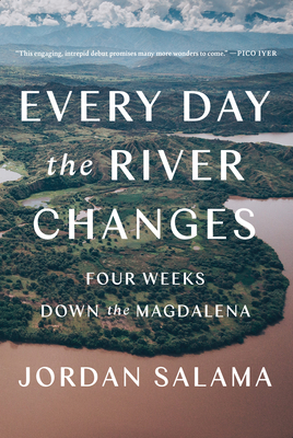 Every Day the River Changes: Four Weeks Down the Magdalena Cover Image