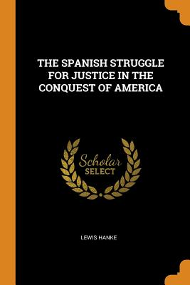 The Spanish Struggle for Justice in the Conquest of America Cover Image