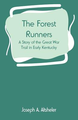 The Forest Runners: A Story of the Great War Trail in Early Kentucky Cover Image