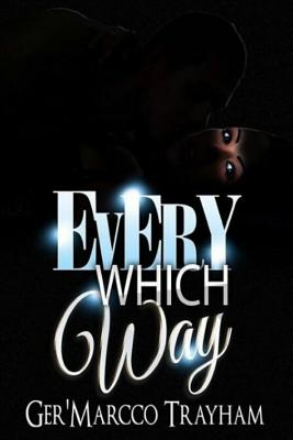 Every Which Way: love, lust, drama, suspense, thriller, dilemma, sex, deception, romance, prostitution, Cover Image