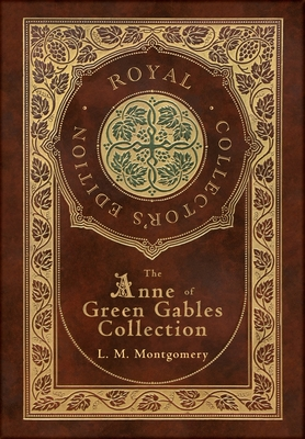 The Anne of Green Gables Collection (Royal Collector's Edition) (Case Laminate Hardcover with Jacket) Anne of Green Gables, Anne of Avonlea, Anne of t cover