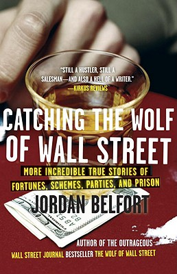 Catching the Wolf of Wall Street: More Incredible True Stories of Fortunes, Schemes, Parties, and Prison Cover Image