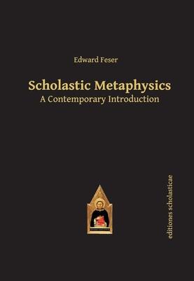 Scholastic Metaphysics: A Contemporary Introduction (Scholastic Editions - Editiones Scholasticae) Cover Image