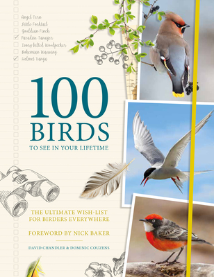 100 Birds to See in Your Lifetime: The Ultimate Wish-List for Birders Everywhere Cover Image