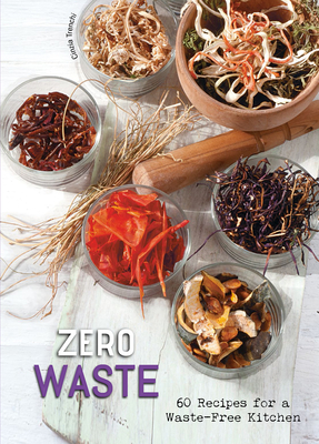 Zero Waste: 60 Recipes for a Waste-Free Kitchen Cover Image