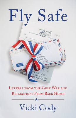 Fly Safe: Letters from the Gulf War and Reflections from Back Home Cover Image