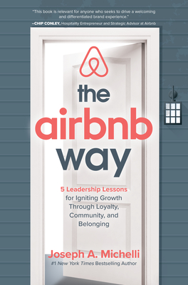 The Airbnb Way: 5 Leadership Lessons for Igniting Growth Through Loyalty, Community, and Belonging Cover Image