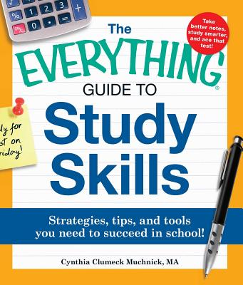 The Everything Guide to Study Skills: Strategies, tips, and tools you need to succeed in school! (Everything®) Cover Image