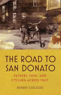 The Road to San Donato: Fathers, Sons, and Cycling Across Italy Cover Image