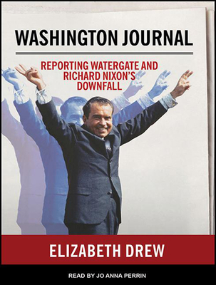 Washington Journal: Reporting Watergate and Richard Nixon's Downfall Cover Image