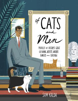 Of Cats and Men: Profiles of History's Great Cat-Loving Artists, Writers, Thinkers, and Statesmen Cover Image
