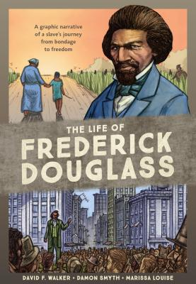 The Life of Frederick Douglass: A Graphic Narrative of a Slave's Journey from Bondage to Freedom Cover Image