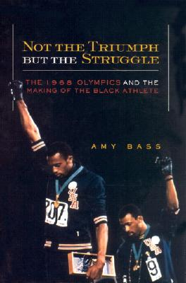 Not the Triumph But the Struggle: The 1968 Olympics and the Making of the Black Athlete (Critical American Studies) Cover Image