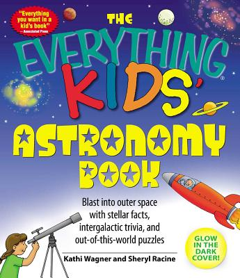 The Everything Kids' Astronomy Book: Blast into outer space with stellar facts, intergalatic trivia, and out-of-this-world puzzles (Everything® Kids) Cover Image