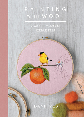 Painting with Wool: Sixteen Artful Projects to Needle Felt Cover Image
