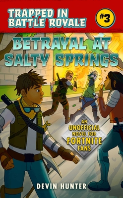 Betrayal at Salty Springs: An Unofficial Novel for Fortnite Fans (Trapped In Battle Royale) Cover Image