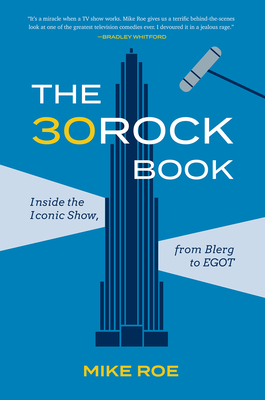 The 30 Rock Book: Inside the Iconic Show, from Blerg to EGOT Cover Image