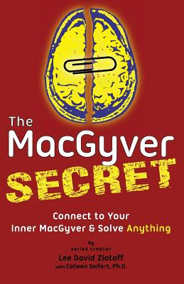 The MacGyver Secret: Connect to Your Inner MacGyver And Solve Anything Cover Image