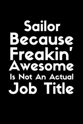 Sailor Because Freakin' Awesome Is not An Actual Job Title: Funny Gift idea for Sailor - or Coworker. Cover Image