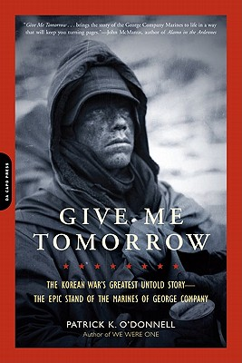 Give Me Tomorrow: The Korean War's Greatest Untold Story -- The Epic Stand of the Marines of George Company Cover Image