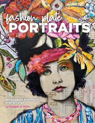 Fashion Plate Portraits: Mixed Media Portraits, Step-by-Step Cover Image
