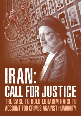 IRAN; Call for Justice: The Case to Hold Ebrahim Raisi to Account for Crimes Against Humanity Cover Image
