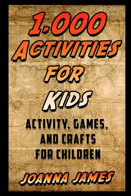 1,000 Activities for Kids: Activity, Games, and Crafts for Children Cover Image