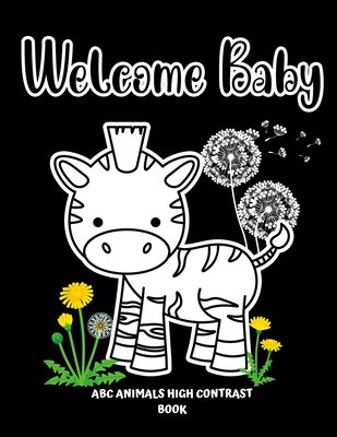 Welcome Baby ABC Animals High Contrast Book: Black And White Alphabet For Newborns And Infants Cover Image