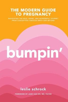 Bumpin': The Modern Guide to Pregnancy: Navigating the Wild, Weird, and Wonderful Journey From Conception Through Birth and Beyond Cover Image