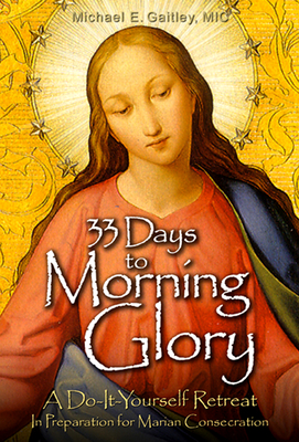 33 Days to Morning Glory: A Do-It- Yourself Retreat in Preparation for Marian Consecration Cover Image