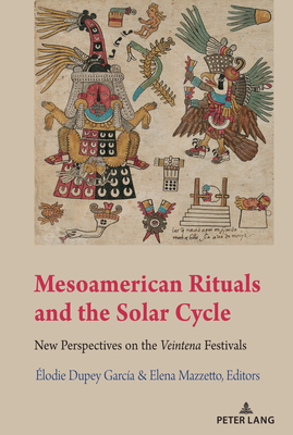 Mesoamerican Rituals and the Solar Cycle; New Perspectives on the Veintena Festivals Cover Image